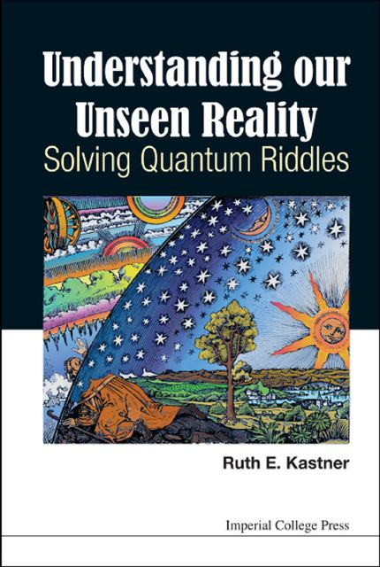 Understanding Our Unseen Reality, Ruth E Kastner