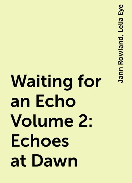 Waiting for an Echo Volume 2: Echoes at Dawn, Jann Rowland, Lelia Eye