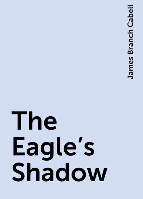 The Eagle's Shadow, James Branch Cabell