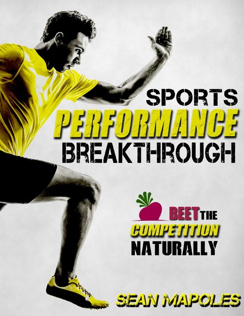 Sports Performance Breakthrough: Beet the Competition Naturally, Sean Mapoles