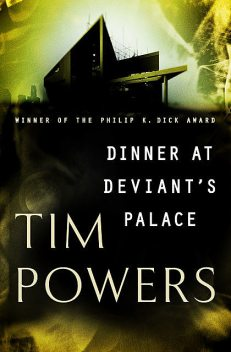 Dinner at Deviant's Palace, Tim Powers