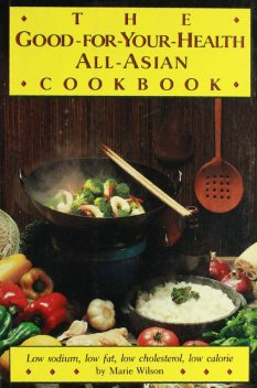Good For Your Health All Asian Cookbook, Marie Wilson
