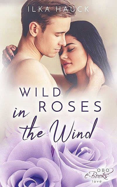 Wild Roses in the Wind: Roses of Louisville – Band 3, Ilka Hauck
