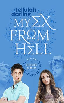 My Ex from Hell (The Blooming Goddess Trilogy Book One), Tellulah Darling