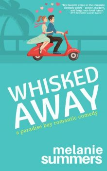Whisked Away: A Paradise Bay Romantic Comedy, Book 2, Melanie Summers