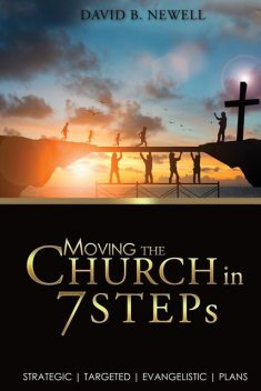 Moving the Church in 7 STEPs, David B Newell