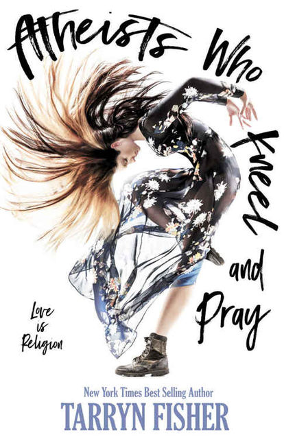 Atheists Who Kneel and Pray, Tarryn Fisher