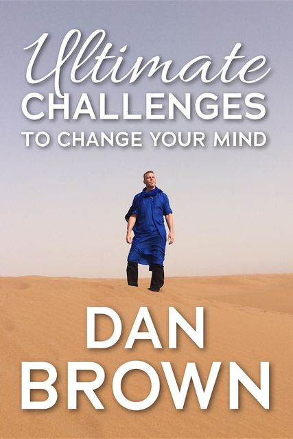Ultimate Challenges To Change Your Mind, Dan Brown