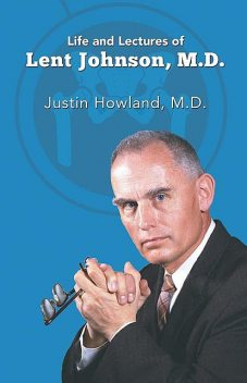 Life and Lectures of Lent Johnson, M. D, Justin Howland