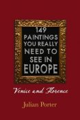 149 Paintings You Really Should See in Europe — Venice and Florence, Porter Julian