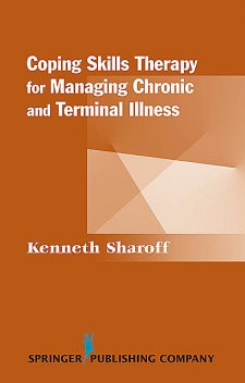 Coping Skills Therapy for Managing Chronic and Terminal Illness, Kenneth Sharoff