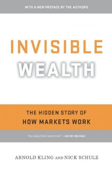 Invisible Wealth, Arnold Kling, Nick Schulz
