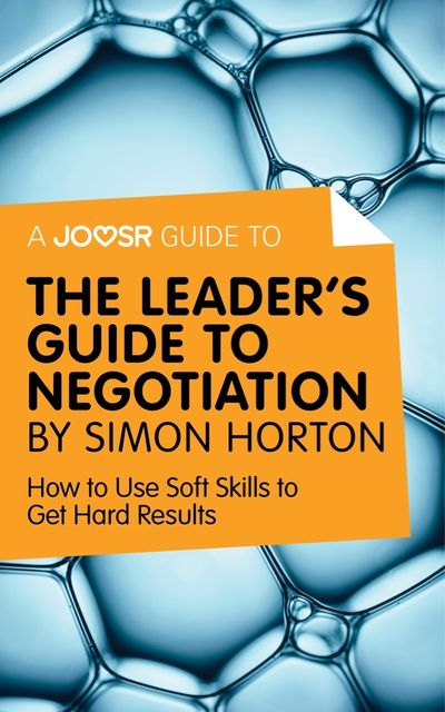 A Joosr Guide to… The Leader's Guide to Negotiation by Simon Horton, Joosr