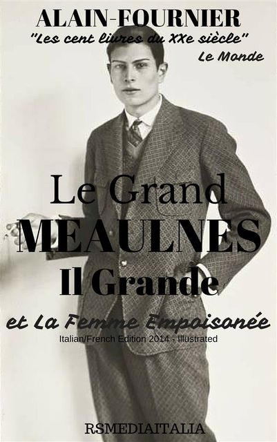 Le Grand Meaulnes. Il Grande Meaulnes (IT/FR Edition 2014 – Illustrated) et La Femme Empoisonnée, Alain-fournier