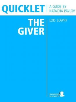 Quicklet on Lois Lowry's The Giver (CliffNotes-like Summary & Analysis), Natacha Pavlov