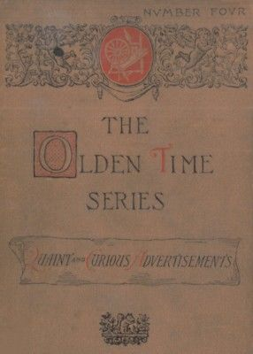 The Olden Time Series, Vol. 4: Quaint and Curious Advertisements / Gleanings Chiefly from Old Newspapers of Boston and Salem, Massachusetts, Henry M.Brooks