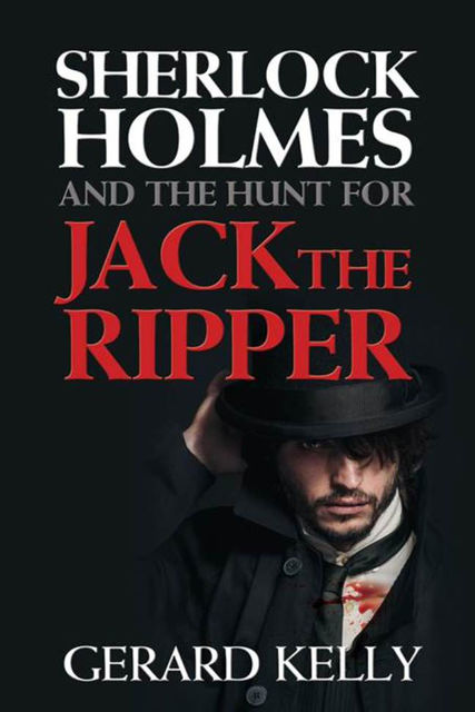 Sherlock Holmes and the Hunt for Jack the Ripper, Gerard Kelly