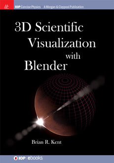 3D Scientific Visualization with Blender, Brian R. Kent