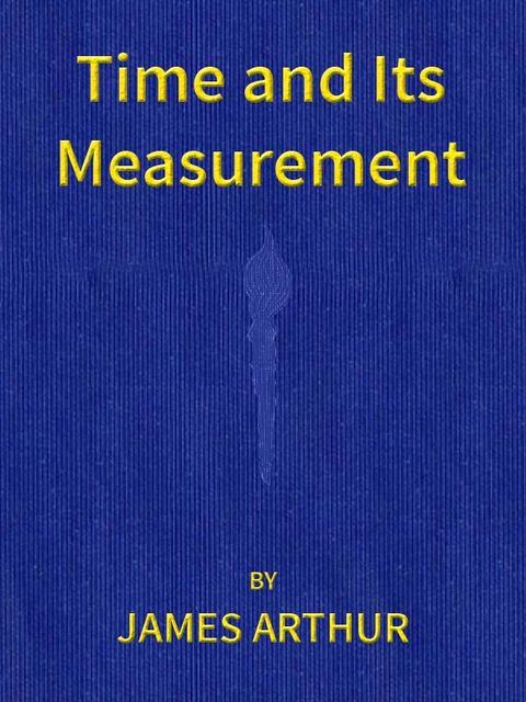Time and Its Measurement, Arthur James