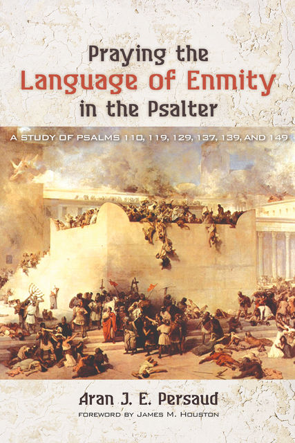 Praying the Language of Enmity in the Psalter, Aran J.E. Persaud