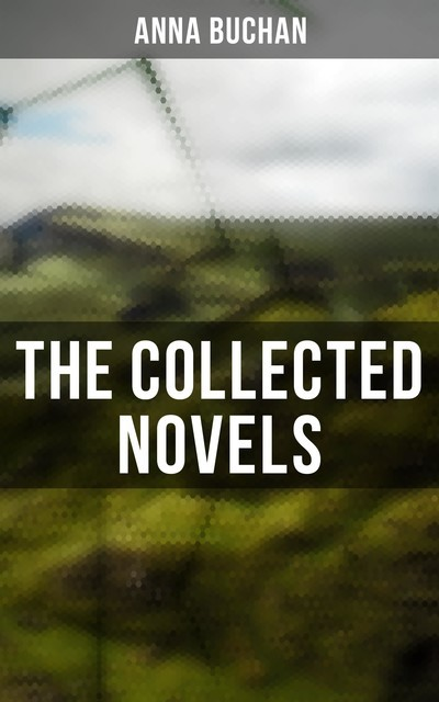 The Collected Novels, Anna Buchan