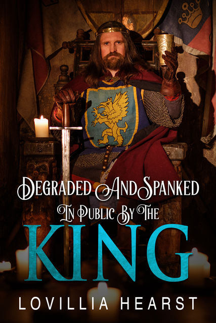 Degraded And Spanked In Public By The King, Lovillia Hearst