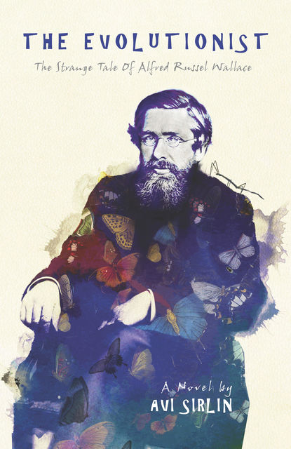 The Evolutionist: The Strange Tale of Alfred Russel Wallace, Avi Sirlin