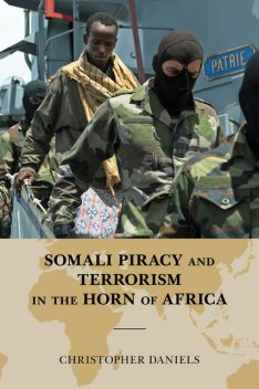 Somali Piracy and Terrorism in the Horn of Africa, Christopher L. Daniels