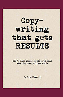 Copywriting that Gets RESULTS!, Otis Maxwell