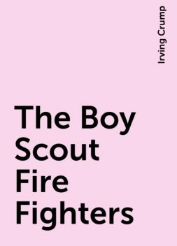 The Boy Scout Fire Fighters, Irving Crump