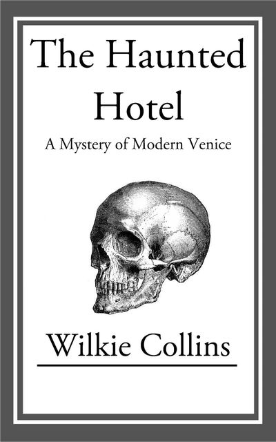 The Haunted Hotel, Wilkie Collins