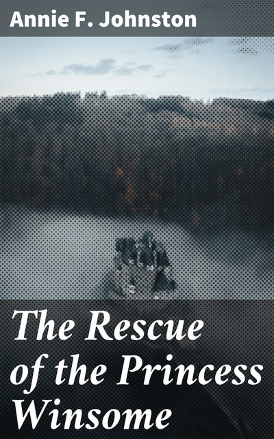 The Rescue of the Princess Winsome, Annie Fellows Johnston
