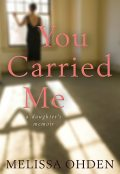 You Carried Me, Melissa Ohden