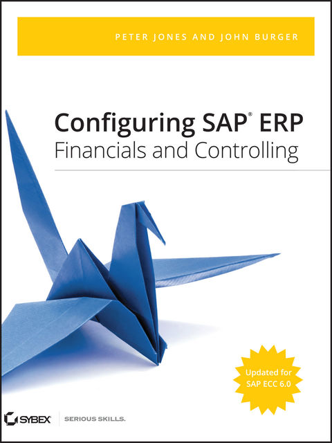 Configuring SAP ERP Financials and Controlling, Peter Jones, John Burger