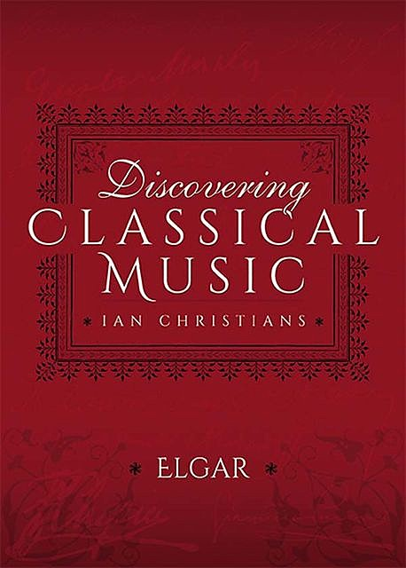 Discovering Classical Music: Elgar, Ian Christians, Sir Charles Groves CBE