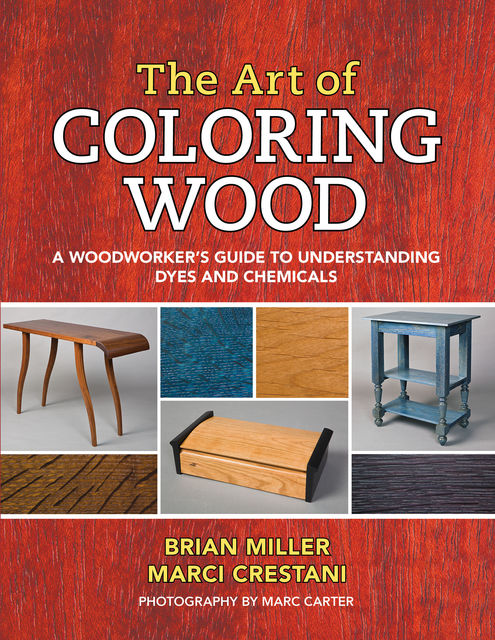The Art of Coloring Wood, Brian Miller, Marci Crestani