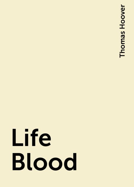 Life Blood, Thomas Hoover