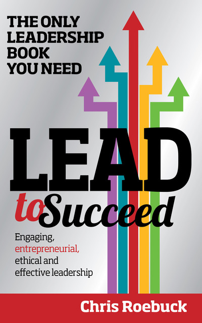 Lead to Succeed: The Only Leadership Book You Need, Chris Roebuck