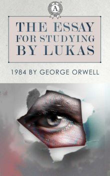 The essay for studying by Lukas: 1984 by George Orwell, Lukas