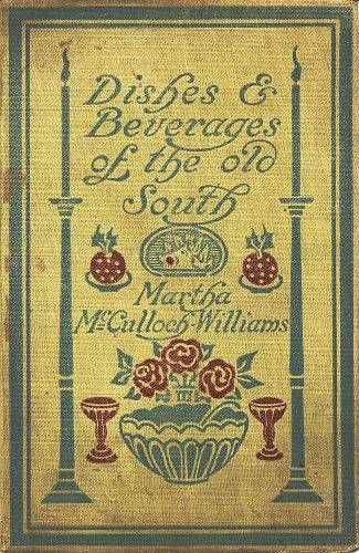 Dishes & Beverages of the Old South, Martha McCulloch-Williams