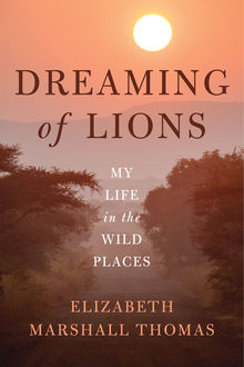 Dreaming of Lions, Elizabeth Marshall Thomas