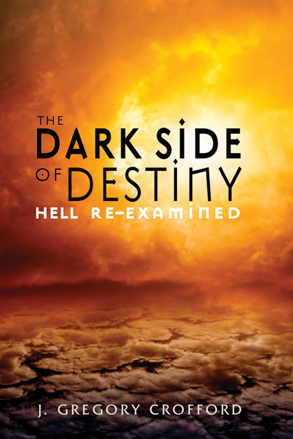 The Dark Side of Destiny, J. Gregory Crofford