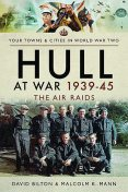 Hull at War 1939–45, David Bilton, Malcolm K Mann