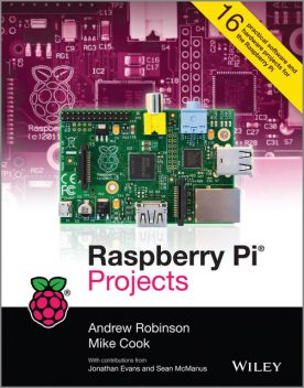Raspberry Pi Projects, Andrew Robinson, Mike Cook