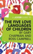 A Joosr Guide to… The Five Love Languages of Children by Gary Chapman and Ross Campbell, Joosr