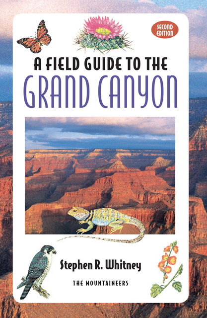 Field Guide to the Grand Canyon, 2nd Ed, Stephen R.Whitney