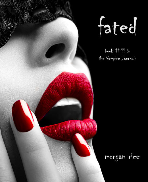 Fated (Book #11 in the Vampire Journals), Morgan Rice
