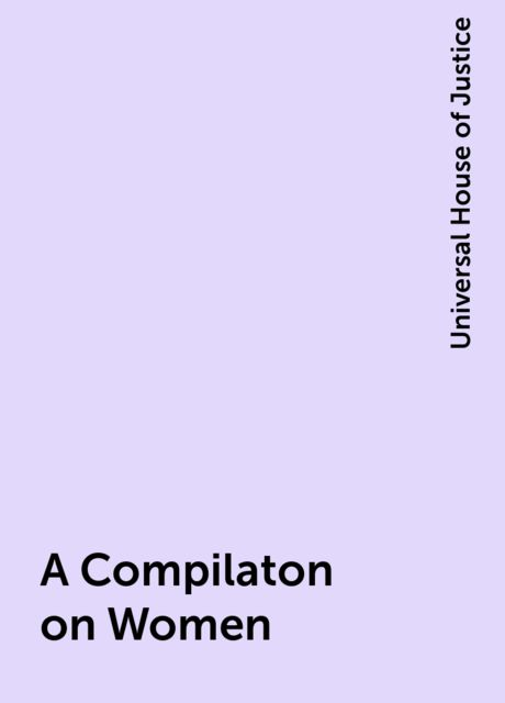 A Compilaton on Women, Universal House of Justice