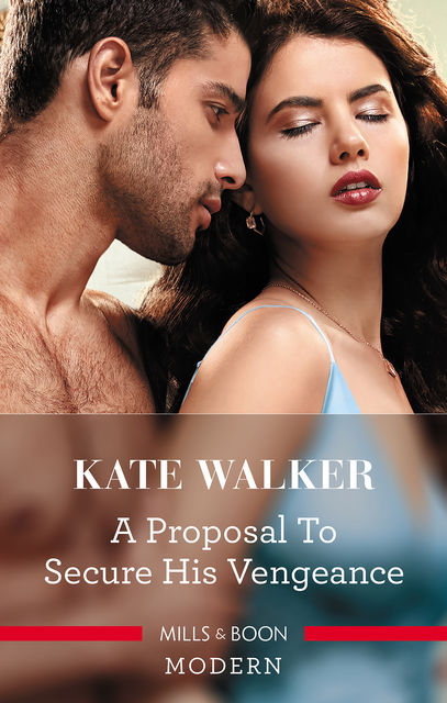 A Proposal to Secure His Vengeance, Kate Walker