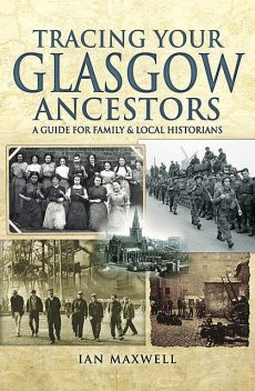Tracing Your Glasgow Ancestors, Ian Maxwell
